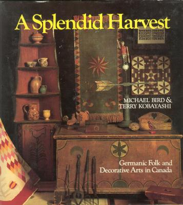 Image for A SPLENDID HARVEST: Germanic Folk and Decorative Arts in Canada