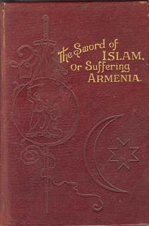 THE SWORD OF ISLAM OR SUFFERING ARMENIA; Annals of Turkish Power and the Eastern Question