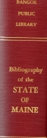 Image for BIBLIOGRAPHY OF THE STATE OF MAINE; Compiled in the Bangor Public Library Bangor, Maine