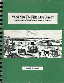 Image for AND NOW THE FIELDS ARE GREEN;: a Collection of Coal Mining Songs in Canada, Signed By Author