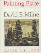 Image for PAINTING PLACE : the life and work of David B. Milne, Signed  Copy