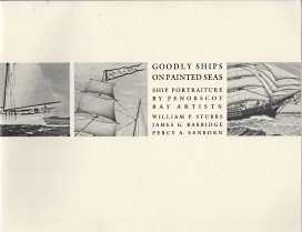 Image for GOODLY SHIPS ON PAINTED SEAS; Ship Portraiture By Penobscot Bay Artists...