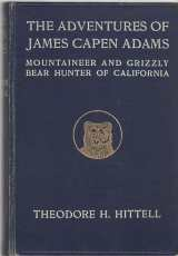 Image for THE ADVENTURES OF JAMES CAPEN ADAMS, mountaineer and grizzly bear hunter of California