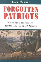 Image for FORGOTTEN PATRIOTS : Canadian rebels on Australia's convict Shores