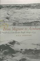 Image for FROM MIGRANT TO ACADIAN : a North American border people, 1604-1755
