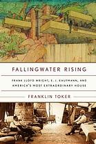Image for FALLINGWATER RISING : Frank Lloyd Wright, E. J. Kaufmann and America's most extraordinary House