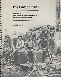 Image for FOR THE LOVE OF STONE; The Story of New Brunswick's Building Stone Industry, 2 Volumes