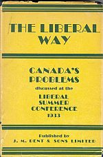 Image for THE LIBERAL WAY; A Record of Opinion on Canadian Problems As Expressed and Discussed at the First Liberal Summer Conference, Port Hope, Sept,1933