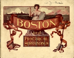BOSTON AND HISTORICAL SURROUNDINGS; reproductions from photographs taken specially for this publication which covers thouroughly Boston, Salem, Concord and Lexington. 1901