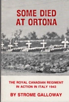 Image for SOME DIED AT ORTONA; The Royal Canadian Regiment in Action in Italy 1943, A Diary By....signed